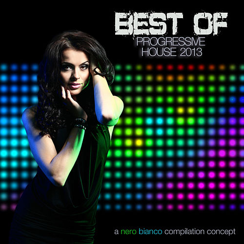 Nero Bianco - Best of Progressive House 2013 de Various Artists