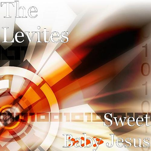 Sweet Baby Jesus by The Levites