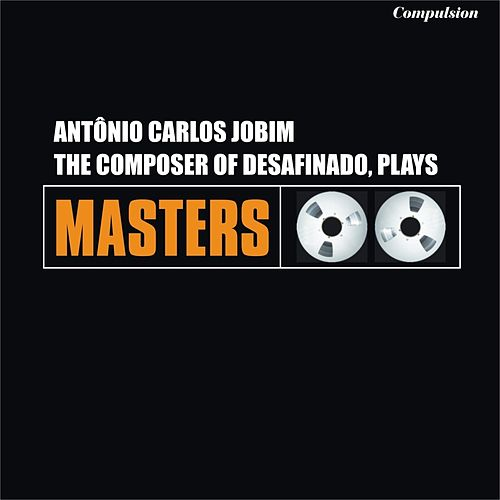 The Composer of Desafinado, Plays de Antônio Carlos Jobim (Tom Jobim)