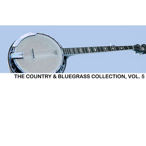 The Country & Bluegrass Collection, Vol. 5 de Various Artists