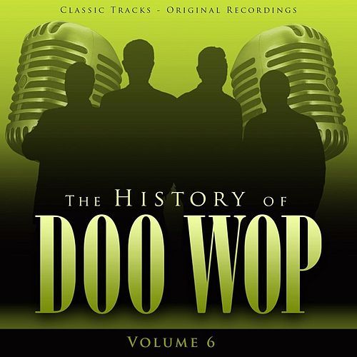 The History of Doo Wop, Vol. 6 (50 Unforgettable Doo Wop Tracks) by Various Artists