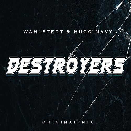 Destroyers (Original Mix) by Wahlstedt