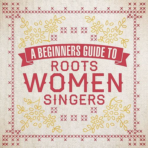 A Beginners Guide To Roots Women Singers de Various Artists