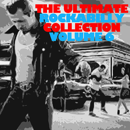 The Ultimate Rockabilly Collection, Vol. 6 de Various Artists
