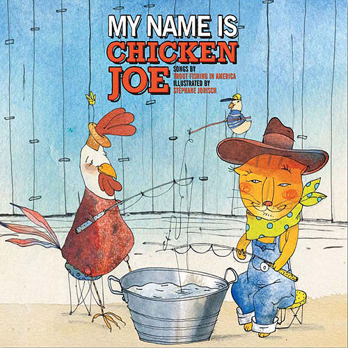 My Name is Chicken Joe von Trout Fishing In America