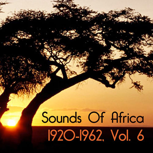 Sounds of Africa 1920-1962, Vol. 6 de Various Artists