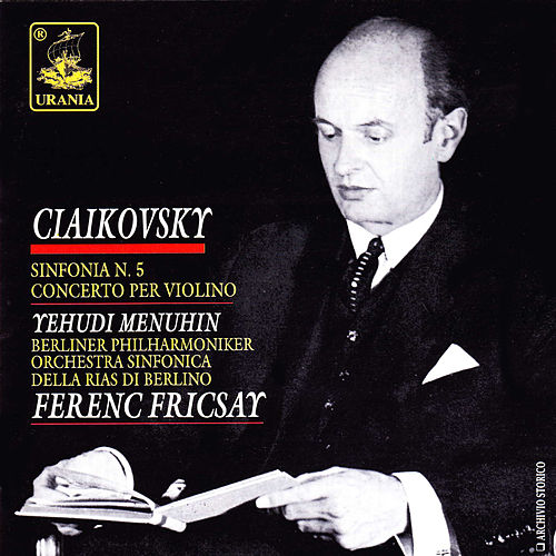 Tchaikovsky: Symphony No. 5 & Violin Concerto Op. 35 von Ferenc Fricsay