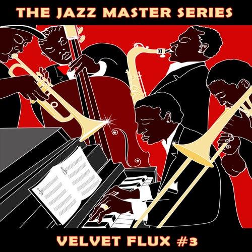 The Jazz Master Series: Velvet Flux, Vol. 3 by Various Artists