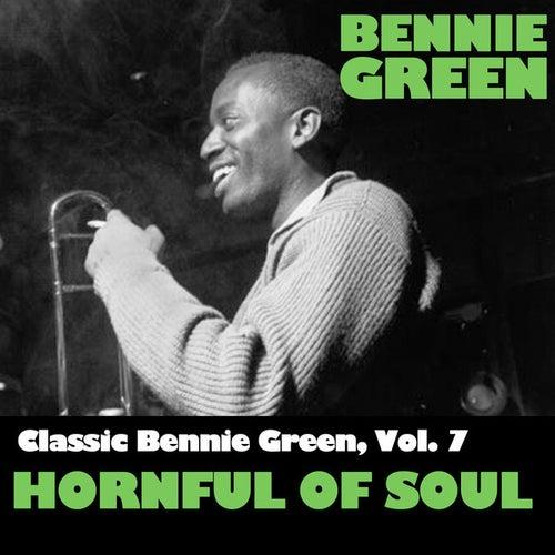Classic Bennie Green, Vol. 7: Hornful Of Soul by Bennie Green