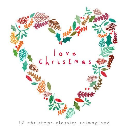 Love Chrismas - 17 Christmas Classics Reimagined by Various Artists