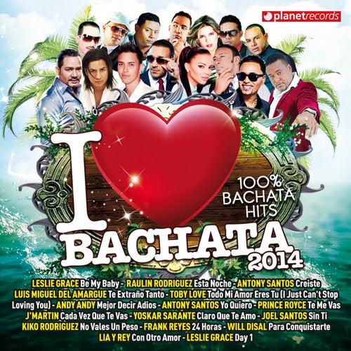 I Love Bachata 2014 (100% Bachata Hits) von Various Artists