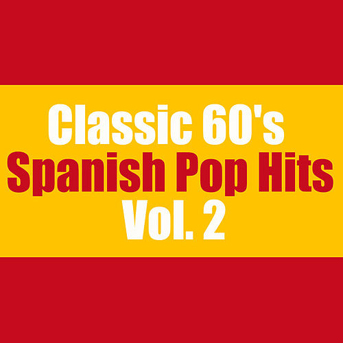 Classic 60's Spanish Pop Hits, Vol. 2 by Various Artists
