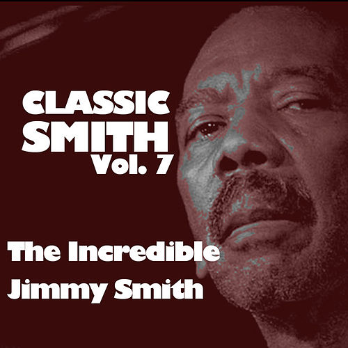 Classic Smith, Vol. 7: The Incredible Jimmy Smith de Jimmy Smith