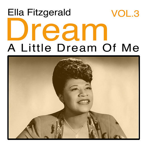 Dream A Little Dream Of Me, Vol. 3 von Ella Fitzgerald