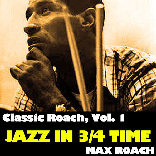 Classic Roach, Vol. 1: Jazz In 3/4 Time de Max Roach