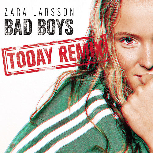 Bad Boys (Today Remix) by Zara Larsson