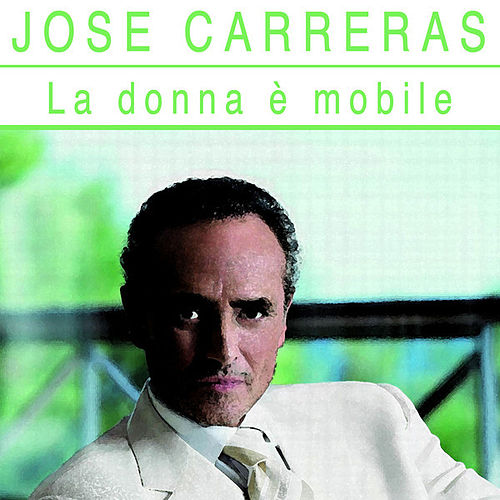 La donna è mobile by Jose Carreras