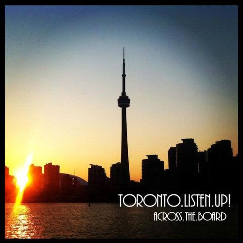 Toronto Listen Up! - Single by Across The Board
