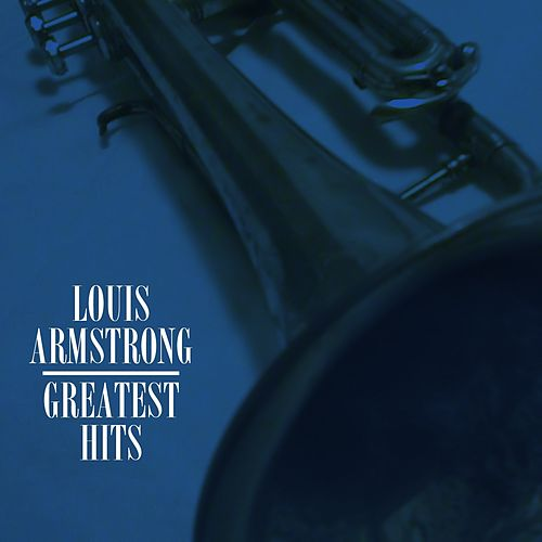 Louis Armstrong Greatest Hits de Louis Armstrong