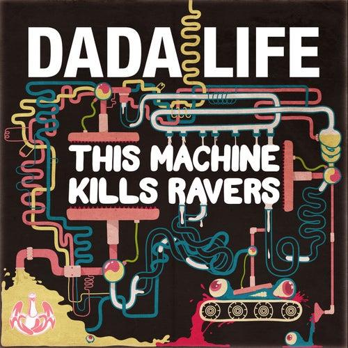 This Machine Kills Ravers de Dada Life