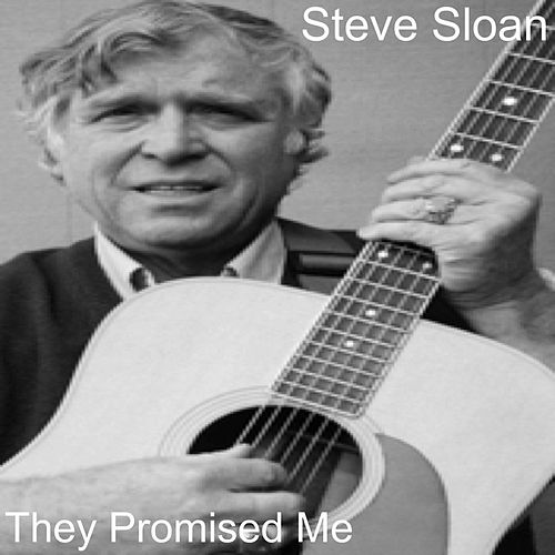 They Promised Me by Steve Sloan