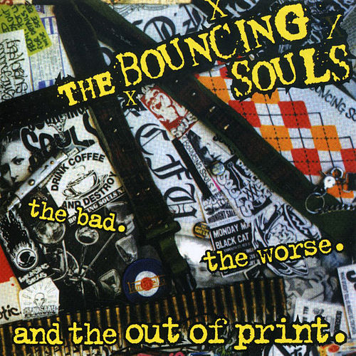 The Bad. The Worse. And the out of Print. de Bouncing Souls