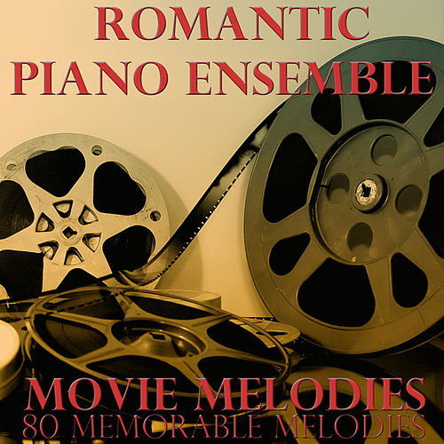 Movie Melodies (80 Memorable Melodies) by Romantic Piano Ensemble