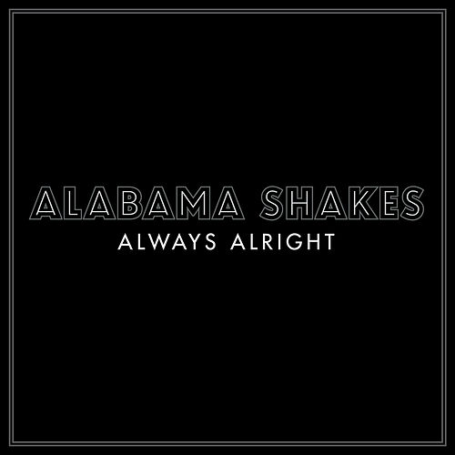 Always Alright by Alabama Shakes