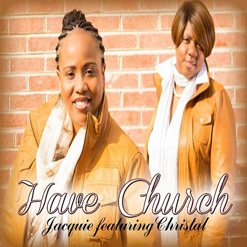 Have Church (feat. Christal) von Jacquie