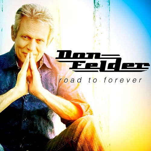 Road to Forever (Extended Edition) by Don Felder