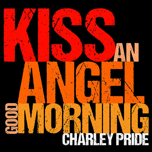 Kiss An Angel Good Morning Live Ep By Charley Pride Napster