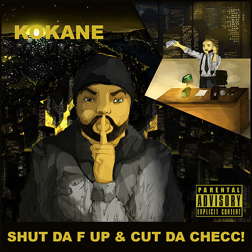 Shut da F Up & Cut da Checc by Kokane