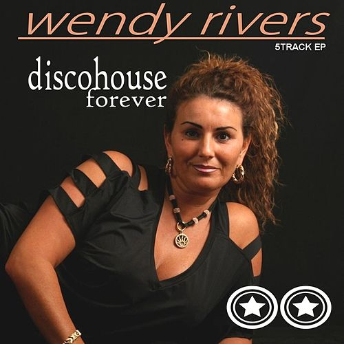 Discohouse Forever by Wendy Rivers
