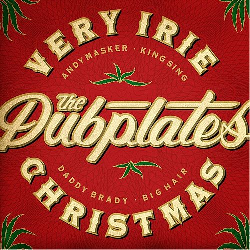 Very Irie Christmas (feat. Daddy Brady, King Sing, Andy Masker & Big Hair) by The Dubplates