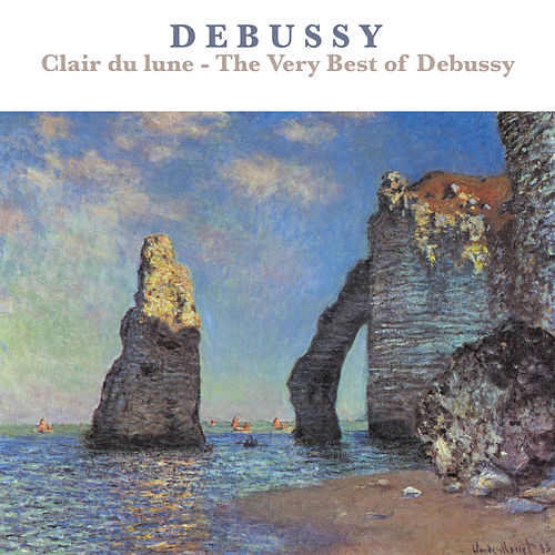 Clair de lune - The Very Best of Debussy by Various Artists