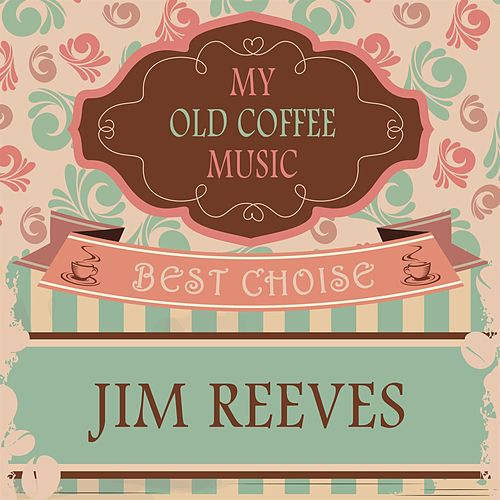 My Old Coffee Music by Jim Reeves