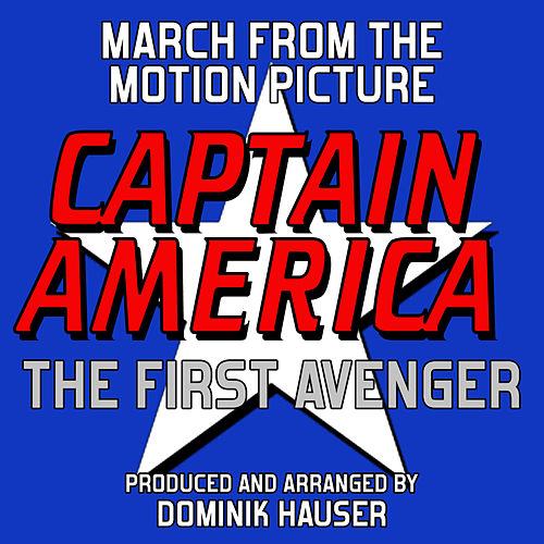 March (From 'Captain America: The First Avenger') by Dominik Hauser