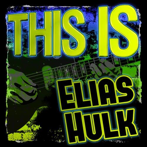 This Is Elias Hulk by Elias Hulk