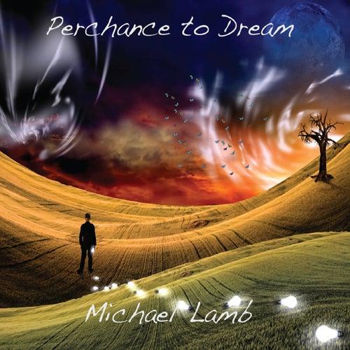 Perchance to Dream de Michael Lamb