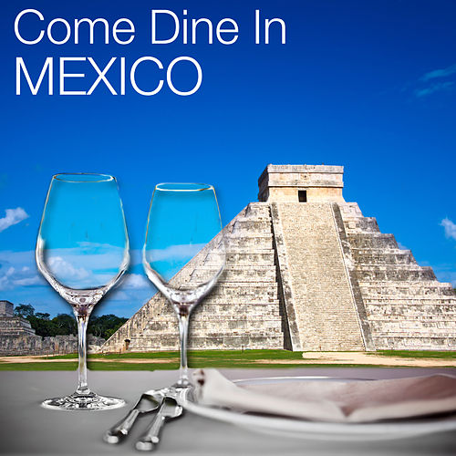 Come Dine in Mexico: Restaurant Dining Experience, Atmospheric Background Music, Mexican Fiesta Party by Various Artists