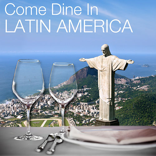Come Dine in Latin America: Restaurant Dining Experience, Atmospheric Background Music, 50 Instrumental Party Songs by Various Artists