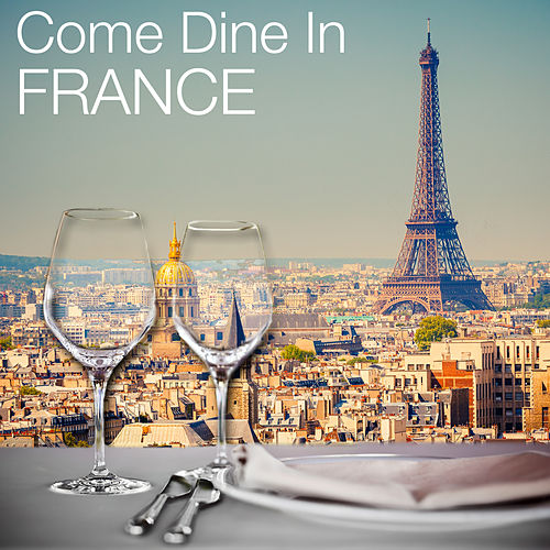 Come Dine in France: Restaurant Dining Experience, Atmospheric Background Music, 50 Instrumental Party Songs by Various Artists
