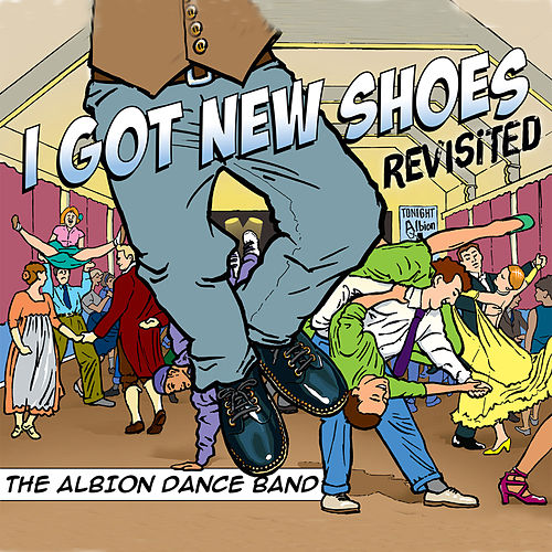 I Got New Shoes Revisited by Albion Dance Band