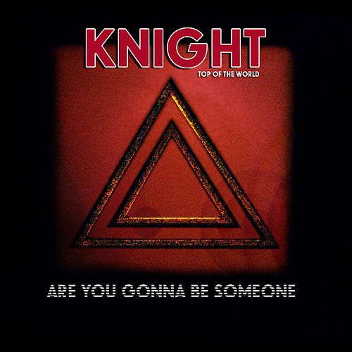 Are You Gonna Be Someone - Single by Knight