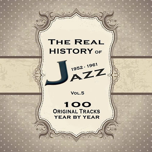 The Real History of Jazz 1952-1961 Vol.5: The Ultimate Jazz Collection von Various Artists