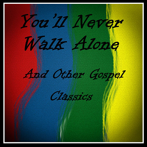 You'll Never Walk Alone and Other Gospel Classics von Various Artists