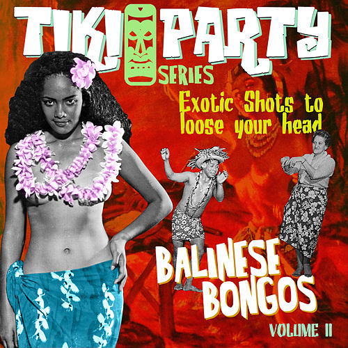 Tiki Party Vol. 2 / Balinese Bongos di Various Artists