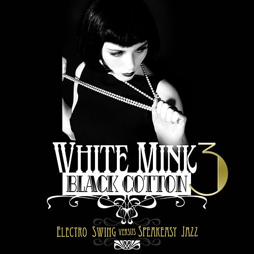 White Mink: Black Cotton, Vol. 3 (Electro Swing vs Speakeasy Jazz) von Various Artists