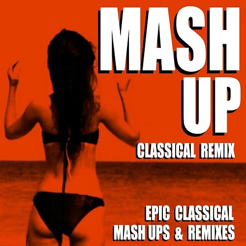 Mash Up Classical Remix (Epic Classical Mash Ups & Remixes) von Blue Claw Philharmonic