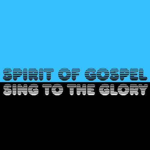 Sing to the Glory by Spirit Of Gospel